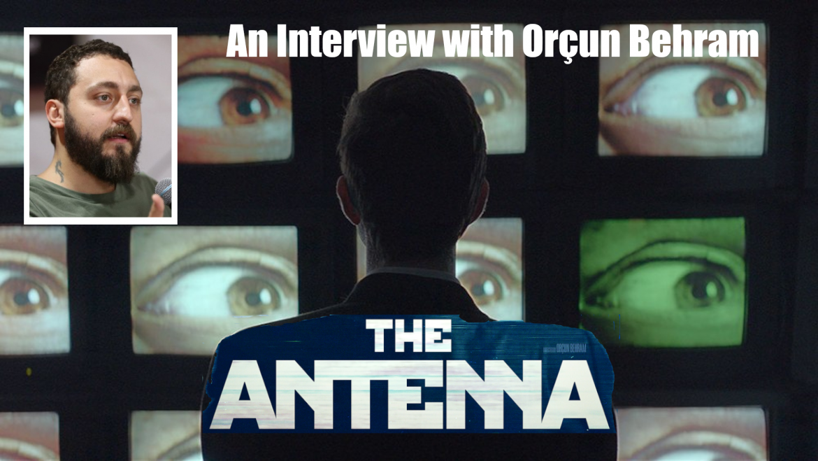 THE ANTENNA: An Interview with Director Orçun Behram – MM-801